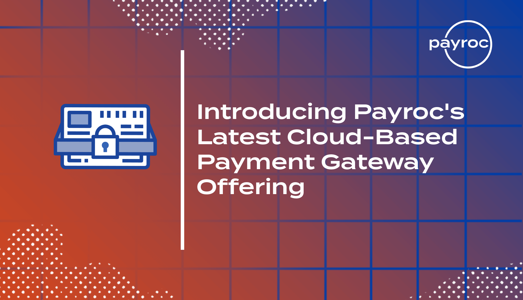 Introducing Payroc Latest Cloud-Based Payment Gateway Offering